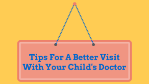 Tips For A Better Visit With Your