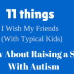 11 Things I Wish My Friends (With Typical Kids) Knew About Raising a Son With Autism