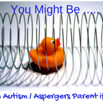 You Might Be An Autism Parent If….