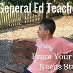 A Letter To My General Ed Teachers. From Your Special Needs Student.