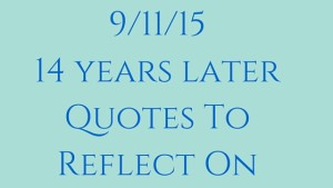 9-11-1514 years laterQuotes To Reflect