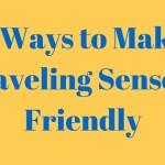 7 Ways to Make Traveling Sensory Friendly
