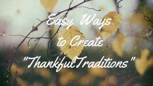 """Easy Ways to Create """"Thankful Traditions"""""""