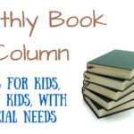 NEW MONTHLY COLUMN! Children's Books that will help teach about those  with Special Needs