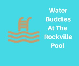 Water BuddiesAt The Rockville Pool