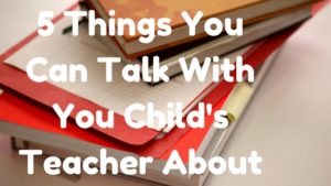 5-things-you-can-talk-with-you-childs-teacher-about