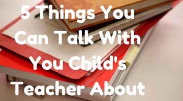 5 Things You Can Talk With You Child's Teacher About