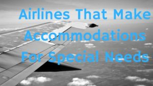 airlines-that-make-accommodations-for-special-needs