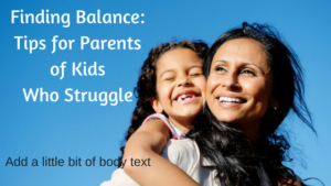 finding-balance-tips-for-parents-of-kids-who-struggle