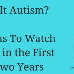 Is It Autism? Signs To Watch For in the First Two Years