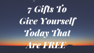 7-gifts-to-give-yourself-today-that-are-free
