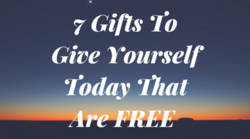 7 Gifts To Give Yourself Today That Are FREE