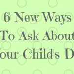 6 New Ways To Ask About Your Child's Day