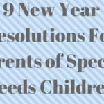 9 New Year Resolutions For Parents of Special Needs Children