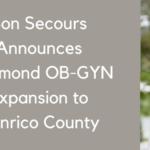 Bon Secours Announces Richmond OB-GYN Expansion to Henrico County