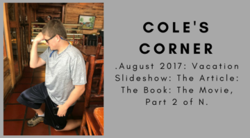 Coles Corner .August 2017: Vacation Slideshow: The Article: The Book: The Movie, Part 2 of N.