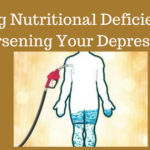 Fixing Nutritional Deficiencies Worsening Your Depression