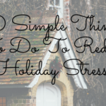 10 Simple Things To Do To Reduce Holiday Stress