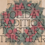 7  Easy Holiday Traditions To Start This Year