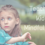Teaching Kids Mindfullness