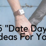 "5 ""Date Day"" Ideas For You"