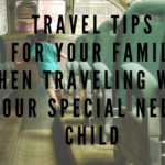 Travel Tips For Your Family When Traveling With Tour Special Needs Child