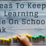 6 Ideas To Keep Kids Learning While On School Break