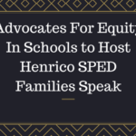 Advocates For Equity In Schools to Host Henrico SPED Families Speak