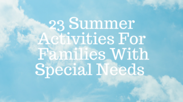 23 Summer Activities For  Families With Special Needs