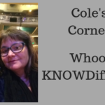 Whoo's KNOWDifferent, Cole's Corner