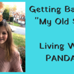 "Getting Back To ""My Old Self"" – Living With Pandas"