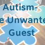 Autism- The Unwanted Guest