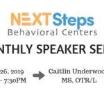 Next Steps Behavioral Centers Monthly Speaker Series : Caitlin Underwood, MS, OTR/L