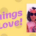 3 Things I Love –  June