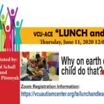 VCU-ACE Lunch & Learn June 11 . Why On Earth Does My Child Do That ? Free Zoom